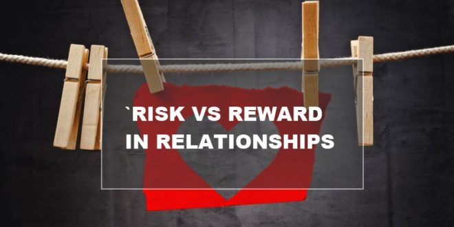 analysing risk vs reward in relationships