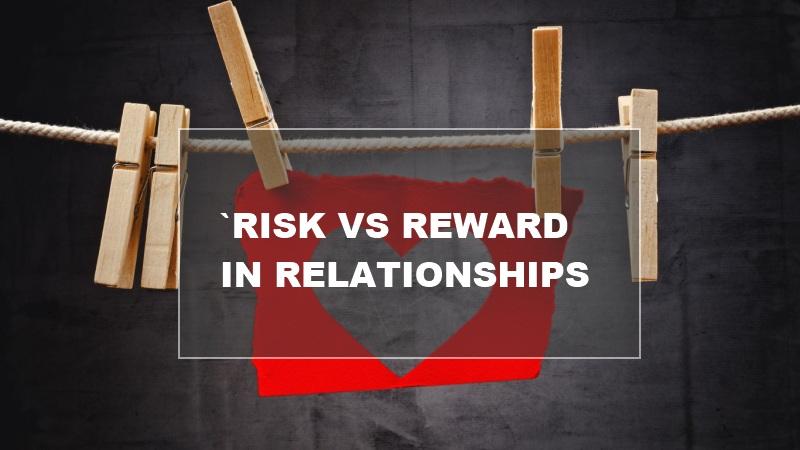 analysing risk vs reward in relationships